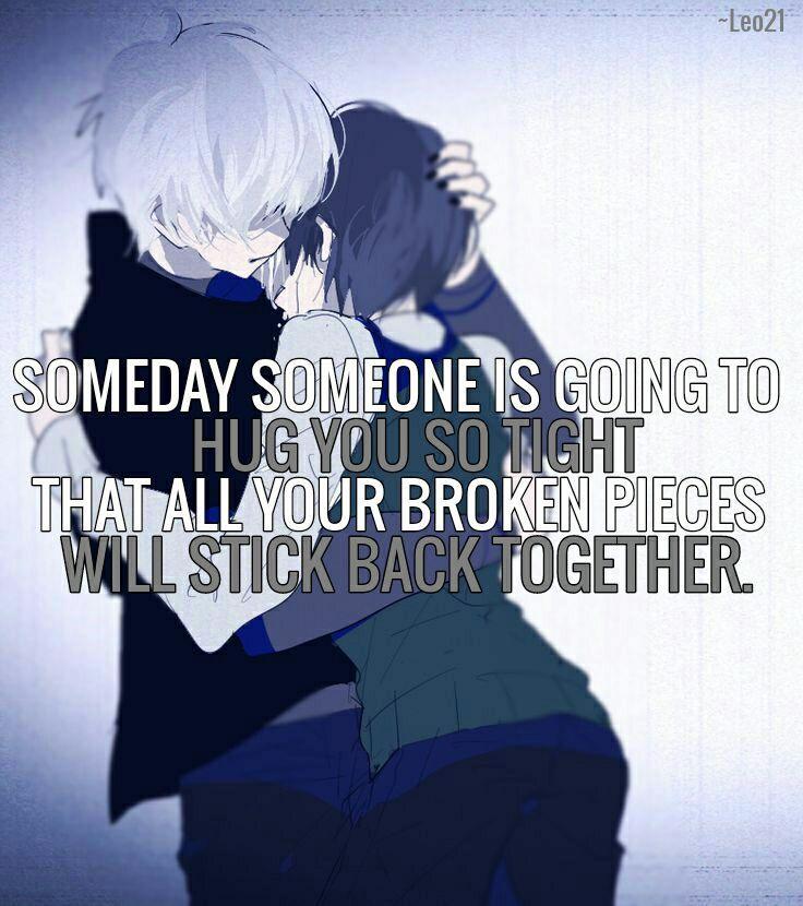 Một ngày nào đó, ai đó sẽ ôm bạn thật chặt đến nỗi tất cả những mảnh vỡ của bạn sẽ được hàn gắn lại.