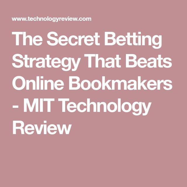 The Secret Betting Strategy That Beats Online Bookmakers - MIT Technology Review
