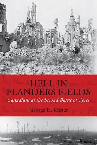 Hell in Flanders Fields: Canadians at the Second Battle of Ypres by Cassar, George H.