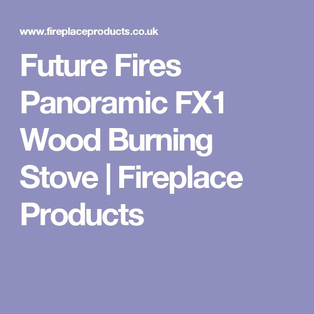 Future Fires Panoramic FX1 Wood Burning Stove | Fireplace Products