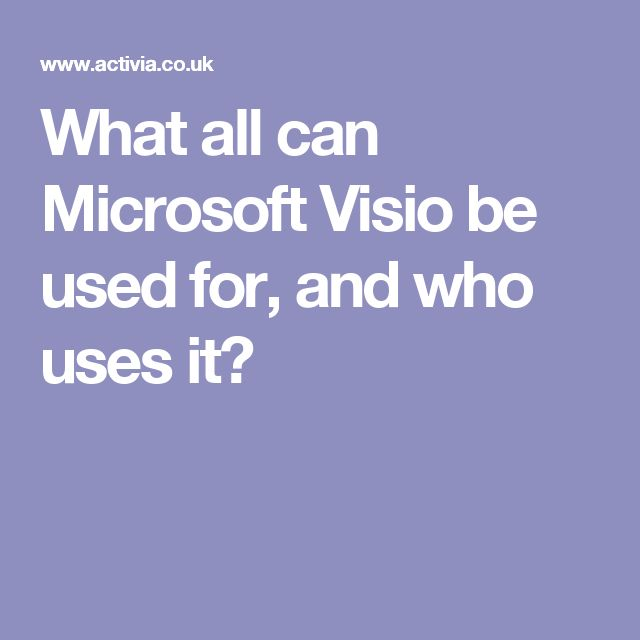 What all can Microsoft Visio be used for, and who uses it?