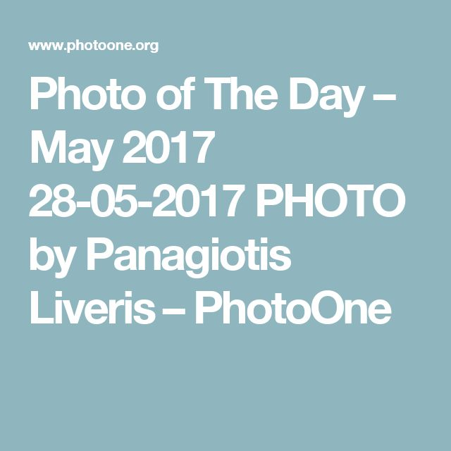 Photo of The Day – May 2017 28-05-2017 PHOTO by Panagiotis Liveris‎ – PhotoOne