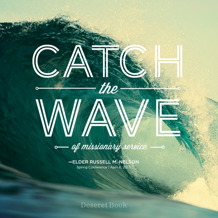 Waves Quotes: Missionary Service: Catch The Wave! Russell M. Nelson
