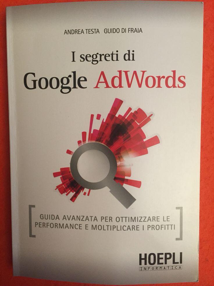 I Segreti di Google Adwords - Andrea Testa e Guido Di Fraia - Hoepli Informatica - 2013