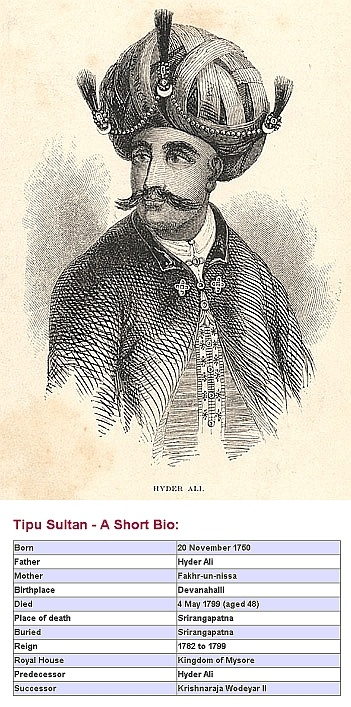 Sultan Haider Ali Father of Tipu Sultan, showing the Geneology of Tipu Sultan, India. Tipu Sultan (TheTiger of Mysore) November 1750 to May 1799 was the ruler of the Sultanate of Mysore. He was the son of Hyder Ali, at that time an officer in the Mysorean army, and his second wife, Fatima or Fakhr-un-Nissa. During Tipu's childhood, his father rose to take power in Mysore, and Tipu became rule of the kingdom upon his father's death. In 1799 he was murdered by the British.