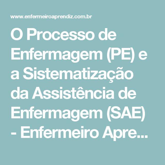 O Processo de Enfermagem (PE) e a Sistematização da Assistência de Enfermagem (SAE) - Enfermeiro Aprendiz
