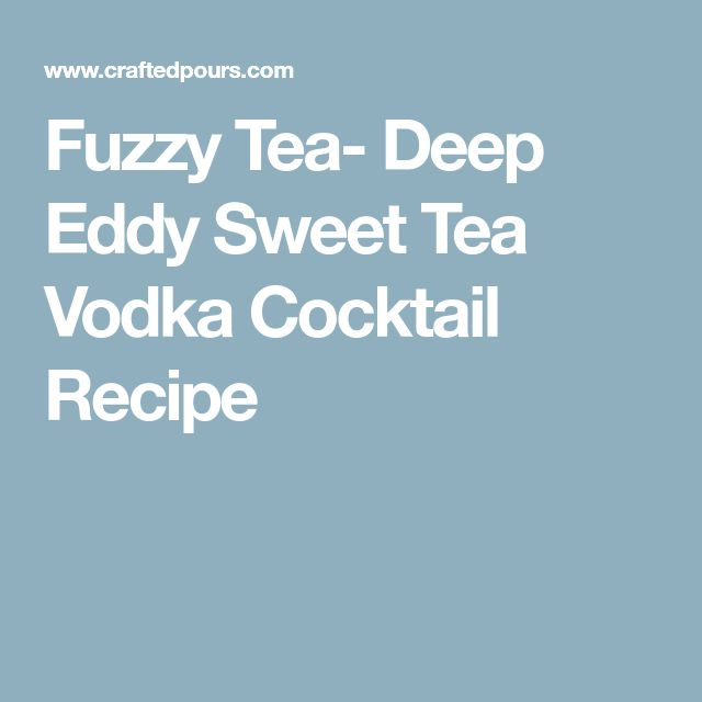 Fuzzy Tea- Deep Eddy Sweet Tea Vodka Cocktail Recipe