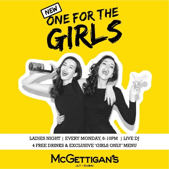 """There's a new Ladies Night in town! McGettigan's JLT presents """"One for the Girls"""", our new Ladies Night with special drinks deals and an exclusive food menu! Every Monday at McGettigan's JLT!"""