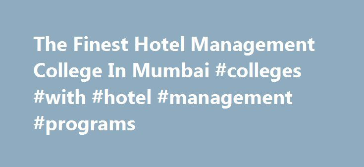 The Finest Hotel Management College In Mumbai #colleges #with #hotel #management #programs http://insurances.nef2.com/the-finest-hotel-management-college-in-mumbai-colleges-with-hotel-management-programs/  # Welcome to Apeejay Institute of Hospitality. The Apeejay Institute of Hospitality is located at CBD Belapur sharing premises with The Park Navi Mumbai was established in the year 2007. The institute offers a 3 years Bachelor's Degree programme in Hospitality Studies affiliated to the…