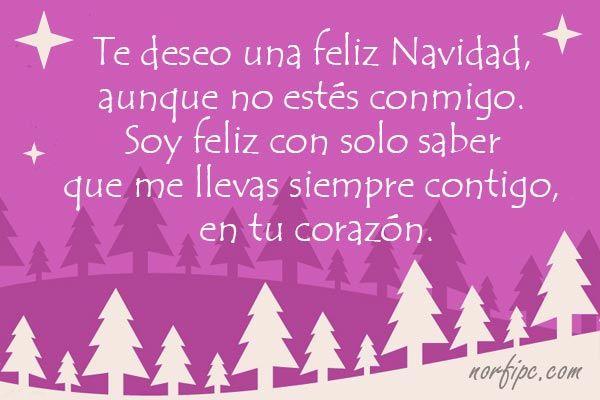 Te deseo una Feliz Navidad, aunque no estés conmigo. Soy feliz con solo saber que me llevas siempre contigo, en tu corazón. #Navidad
