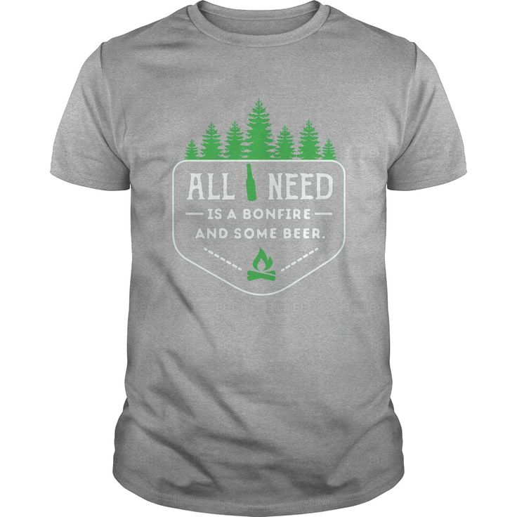 All you need is a bonfire and some beer T-Shirt #gift #ideas #Popular #Everything #Videos #Shop #Animals #pets #Architecture #Art #Cars #motorcycles #Celebrities #DIY #crafts #Design #Education #Entertainment #Food #drink #Gardening #Geek #Hair #beauty #Health #fitness #History #Holidays #events #Home decor #Humor #Illustrations #posters #Kids #parenting #Men #Outdoors #Photography #Products #Quotes #Science #nature #Sports #Tattoos #Technology #Travel #Weddings #Women