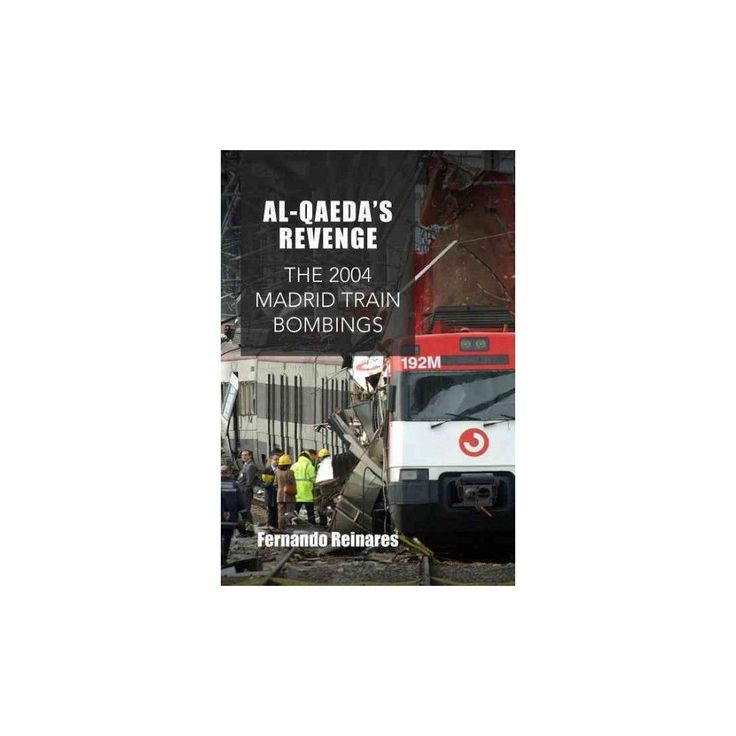 Al-qaeda's Revenge : The 2004 Madrid Train Bombings (Hardcover) (Fernando Reinares)