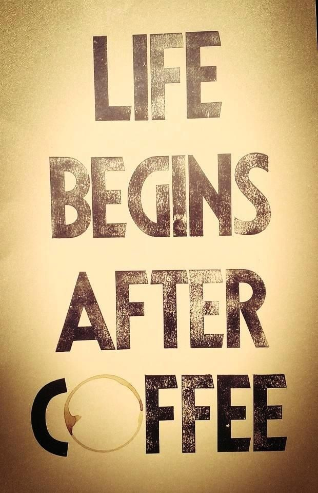 There is no life before coffee :-)