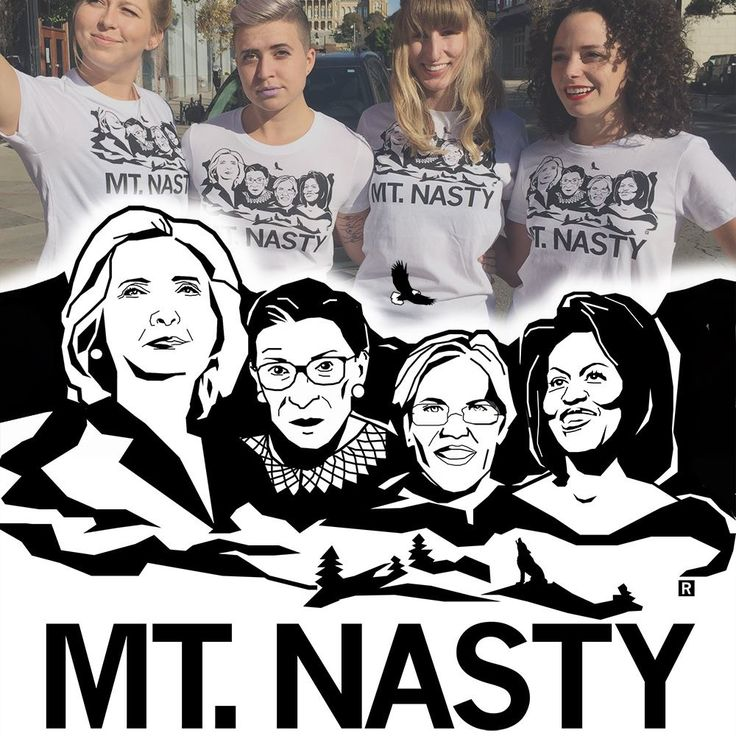 Mt. Nasty tee-shirts, fall 2016:  Hilary Rodham Clinton, Ruth Bader Ginsburg, Elizabeth Warren, Michelle Obama                                                                                                                                                                                 More