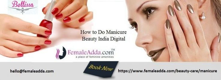 #How to Do a Manicure, #Perfect manicure at home, #Tips to do manicure, #The Nail Art, #Salon, #Parlour, #Skin Care, # Beauty Care, # Beauty India Digital, # Beauty Service Pack, # Digital Beauty India, # Make 2017 a Beauty Year, # Maintain your beauty, #Manicure, #Nail Paint, #Hands Beauty