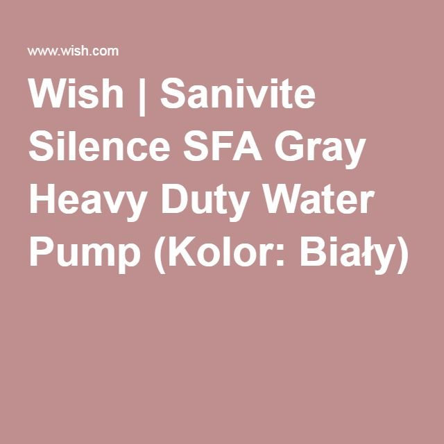 Wish | Sanivite Silence SFA Gray Heavy Duty Water Pump (Kolor: Biały)