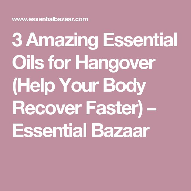 3 Amazing Essential Oils for Hangover (Help Your Body Recover Faster) – Essential Bazaar