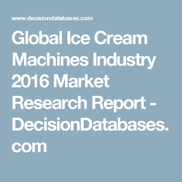 Global Ice Cream Machines Industry 2016 Market Research Report - DecisionDatabases.com