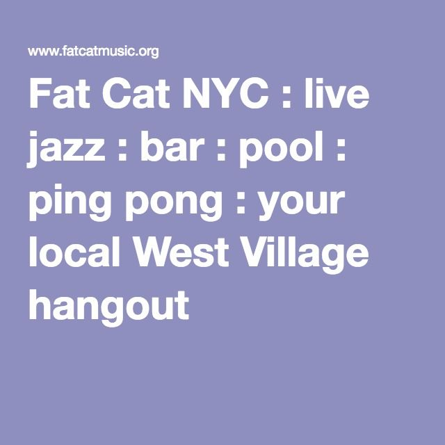 Fat Cat NYC : live jazz : bar : pool : ping pong : your local West Village hangout