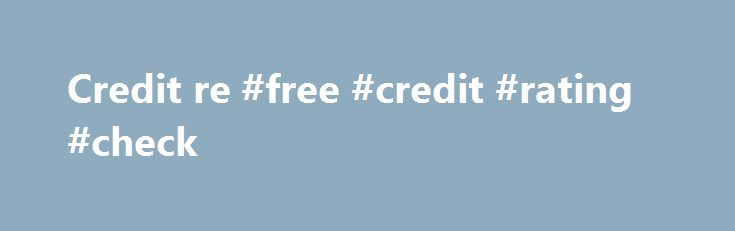 Credit re #free #credit #rating #check http://credit.remmont.com/credit-re-free-credit-rating-check/  #credit re # About CreditRe CreditRe was formed in 1990 by president and owner Gary Fagg, and has been owned Read More...The post Credit re #free #credit #rating #check appeared first on Credit.