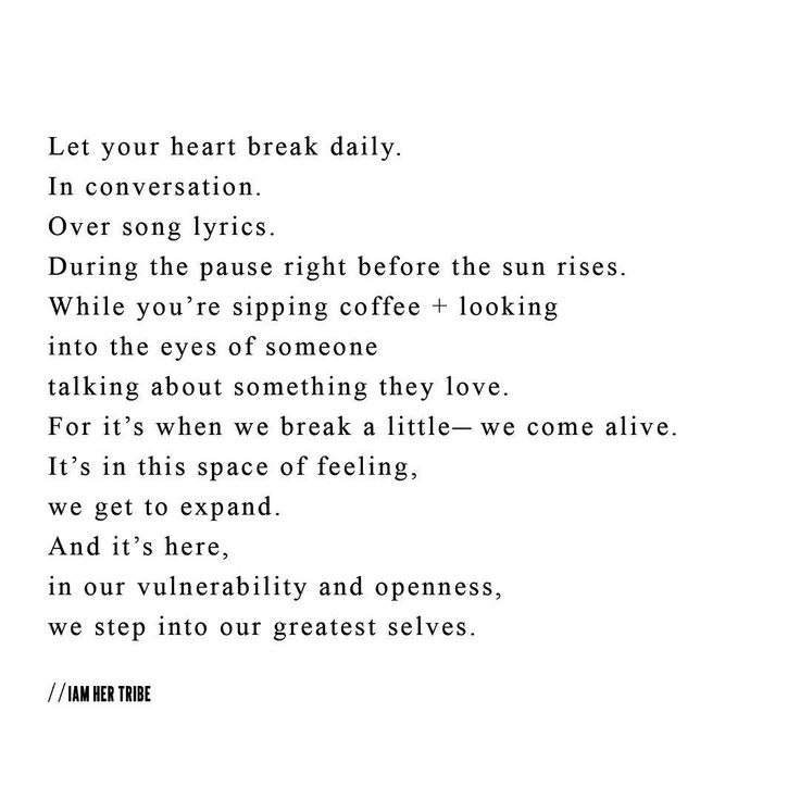 """""""Let your heart break daily. Allow moments to consume you. Give yourself permission to feel your life while you're in it.  #iamhertribe"""""""