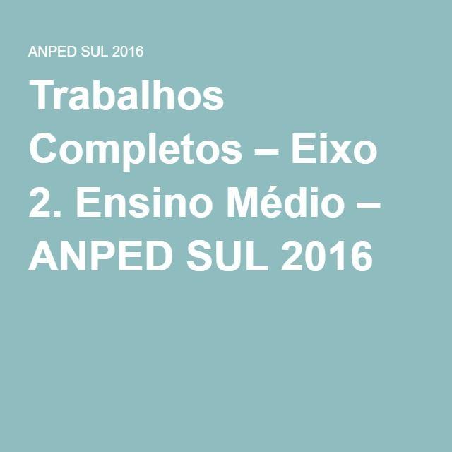 Trabalhos Completos – Eixo 2. Ensino Médio – ANPED SUL 2016