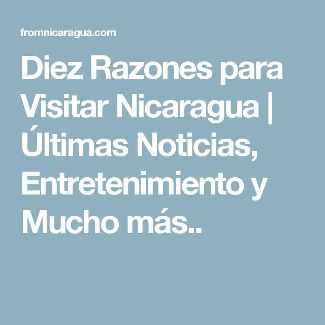 Diez Razones para Visitar Nicaragua | Últimas Noticias, Entretenimiento y Mucho más..