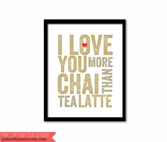 I Love You More Than Chai Tea Latte Typography by PinkCaffeination, $22.00