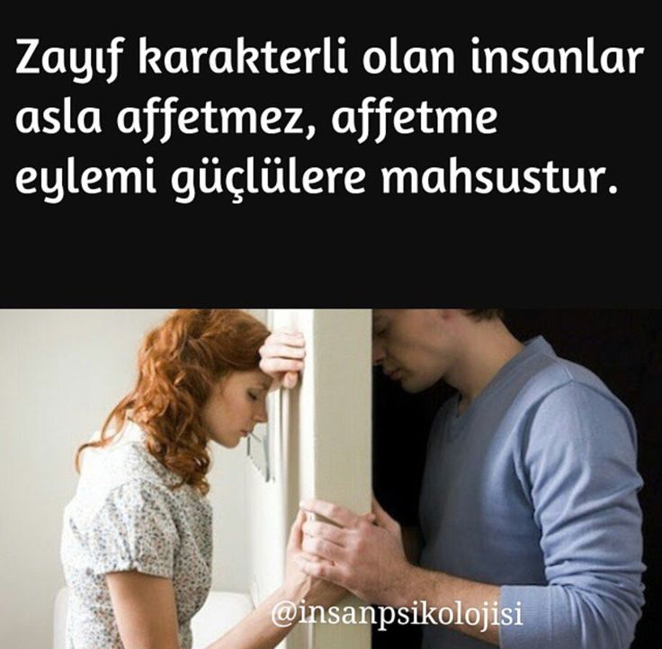 Psikoloji | Zayıf karakterli olan insanlar asla affetmez, affetme eylemi güçlülere mahsustur.