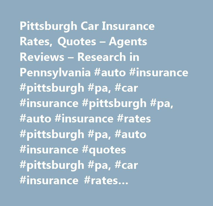 Pittsburgh Car Insurance Rates, Quotes – Agents Reviews – Research in Pennsylvania #auto #insurance #pittsburgh #pa, #car #insurance #pittsburgh #pa, #auto #insurance #rates #pittsburgh #pa, #auto #insurance #quotes #pittsburgh #pa, #car #insurance #rates #pittsburgh #pa, #car #insurance #quotes #pittsburgh #pa,pittsburgh #car #insurance,pittsburgh #auto #insurance…