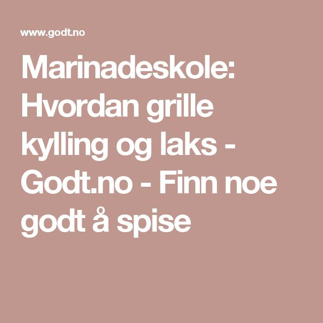 Marinadeskole: Hvordan grille kylling og laks - Godt.no - Finn noe godt å spise