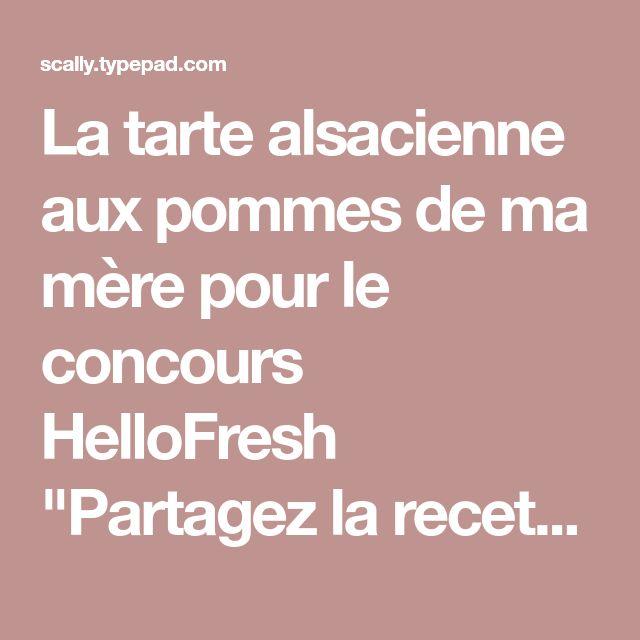 """La tarte alsacienne aux pommes de ma mère pour le concours HelloFresh """"Partagez la recette de votre maman que vous préférez"""""""
