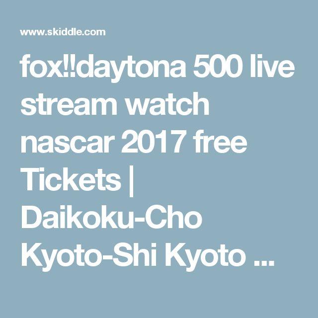 fox!!daytona 500 live stream watch nascar 2017 free Tickets | Daikoku-Cho Kyoto-Shi Kyoto Midland  | Mon 27th February 2017 Lineup