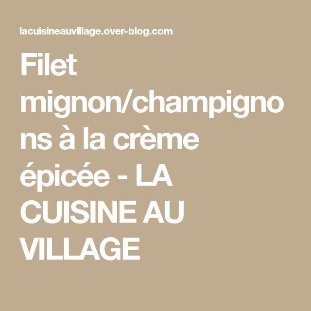 Filet mignon/champignons à la crème épicée - LA CUISINE AU VILLAGE