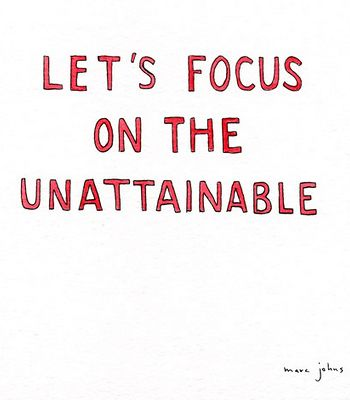 focus on the unattainable. a new tattoo?