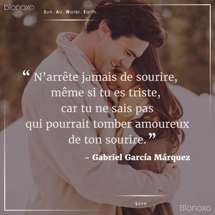 #EN Never stop smiling not even when you're sad, someone might fall in love   with your smile.  #ES Nunca dejes de sonreir ni siquiera cuando estés triste, porque nunca   sabes quien se puede enamorar de tu sonrisa.  #FR N'arrête jamais de sourire, même si tu es triste, car tu ne sais pas qui   pourrait tomber amoureux de ton sourire. #Bionoxo #Love - Gabriel García Márquez