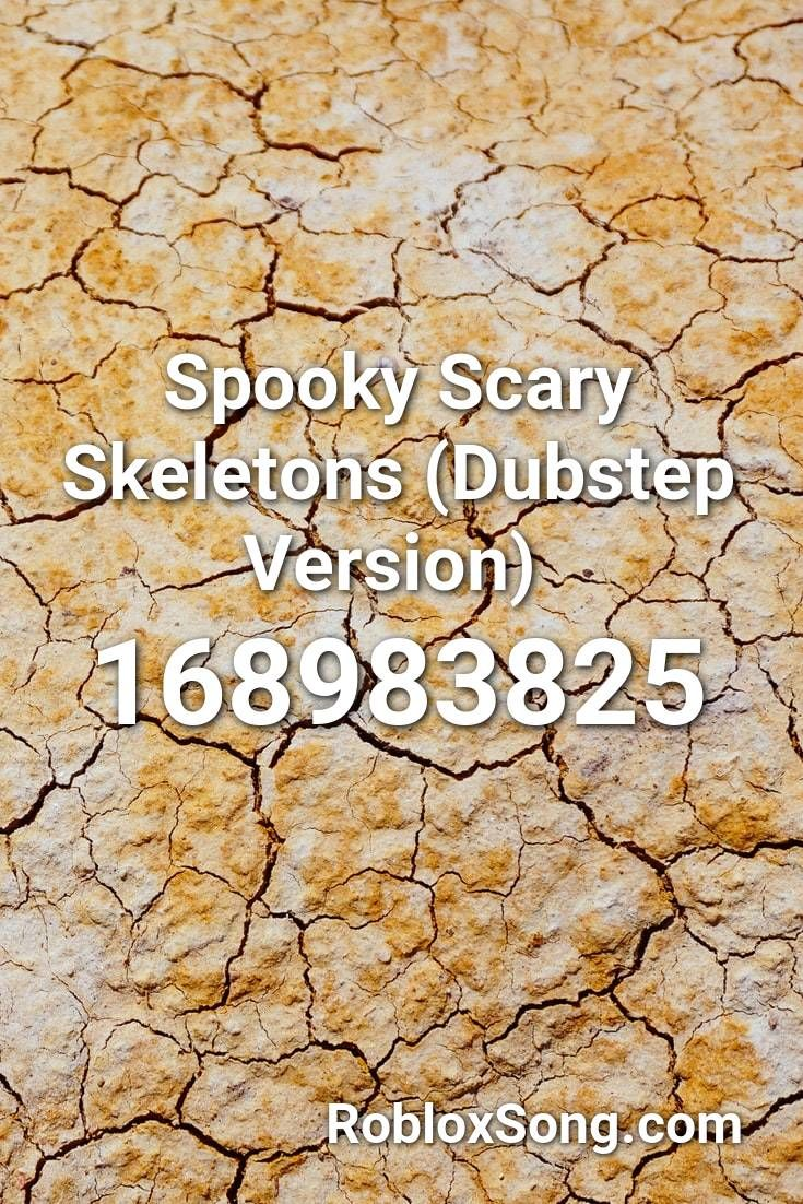 Spooky Scary Skeletons Dubstep Version Roblox Id Roblox Music