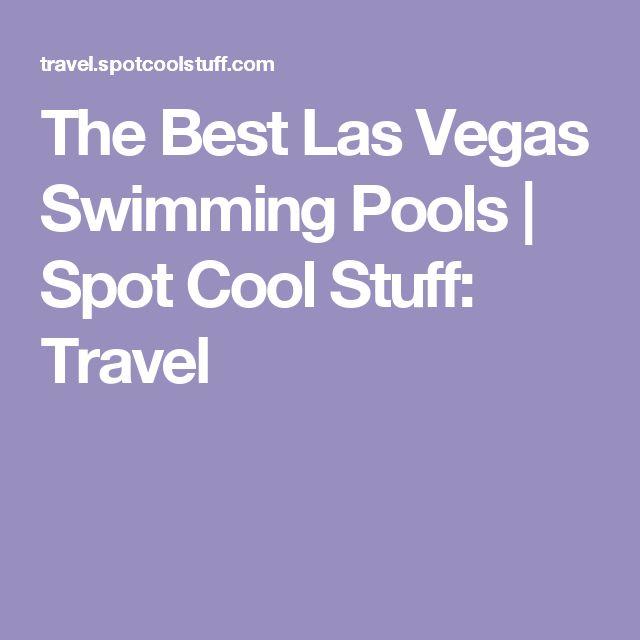 The Best Las Vegas Swimming Pools   Spot Cool Stuff: Travel