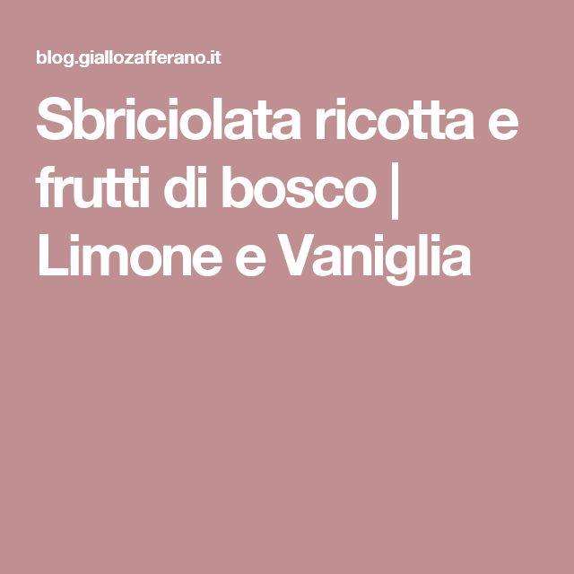 Sbriciolata ricotta e frutti di bosco | Limone e Vaniglia