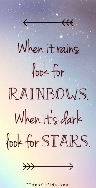 "'When it rains look for rainbows. When it's dark look for stars."" For MORE quotes: http://www.bills.com/quotes"