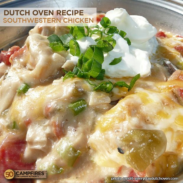 "dutch oven southwestern chicken- would have to modify they ""can of"" soups but this idea sounds delish for campfire."