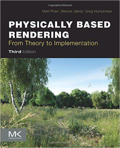 Physically Based Rendering, 3rd Edition -- Matt Pharr; Wenzel Jakob; Greg Humphreys