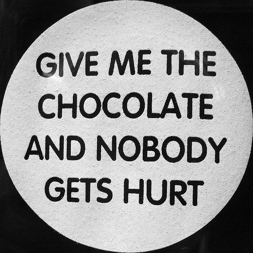 give me the chocolate!