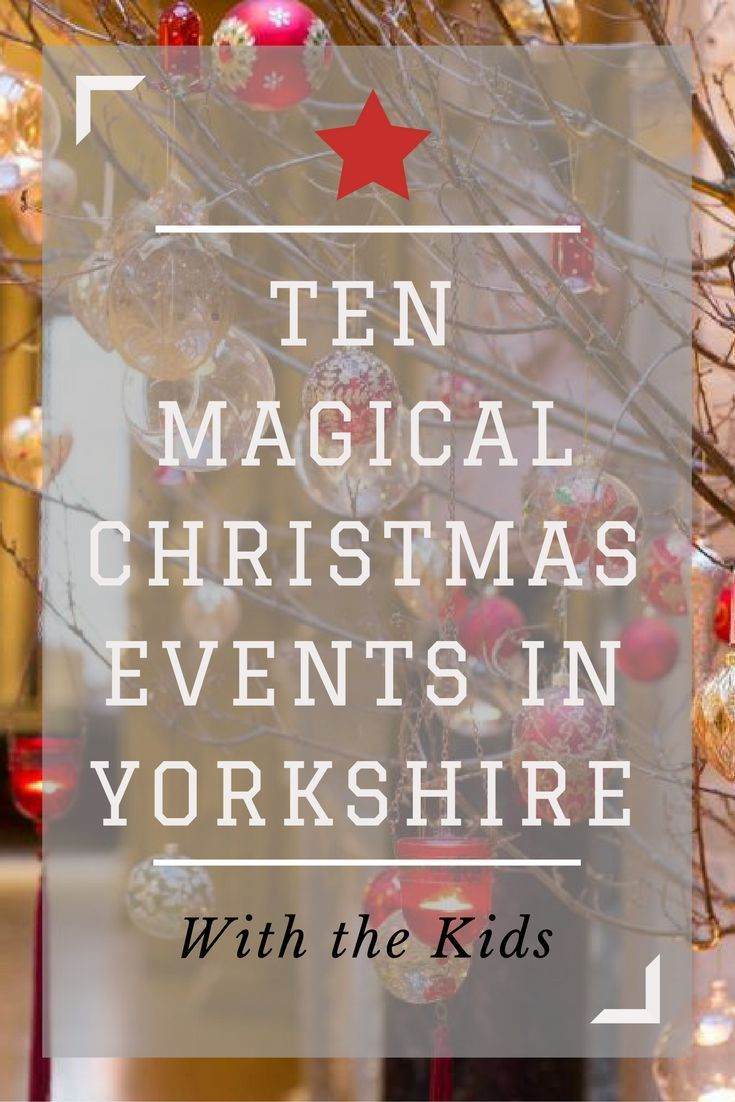 Ten Of The Best Family Events And Christmas Days Out In York And Yorkshire To Do With The Kids Christmas Events Holiday Advice Magical Christmas