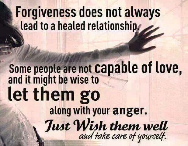 Forgiveness does not always lead to a healed relationship. Some people are not capable of love, and it might be wise to let them go along with your anger. Just wish them well & take care of yourself.