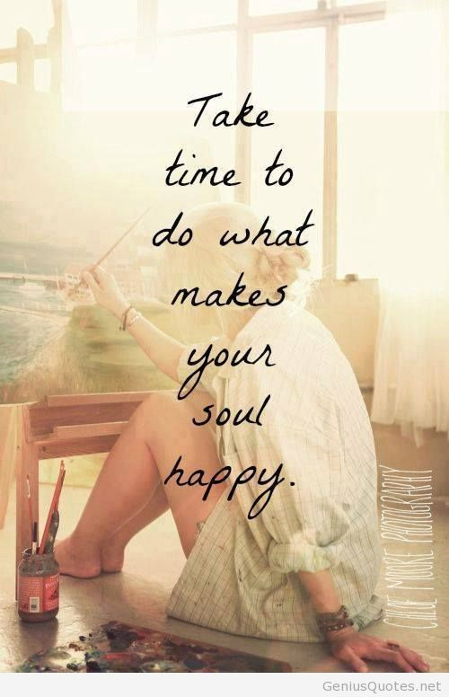 What makes your soul happy? Do you know? Has it changed? Go find out and do it. What if our entire purpose is to actually do what makes our souls happy...