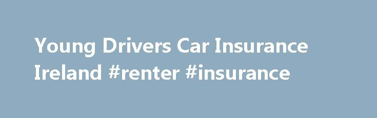 Young Drivers Car Insurance Ireland #renter #insurance http://insurance.remmont.com/young-drivers-car-insurance-ireland-renter-insurance/  #cheap insurance for young drivers # learner permit: aged 17+ | full licence: aged 17+ Will fire & theft claims affect my no claims bonus? Standard Cover Policy Available to all full licence holders, and to learner permit holders aged 17+. We offer benefits including 75% no claims discount, no excess on windscreen or fire […]The post Young Drivers Car…