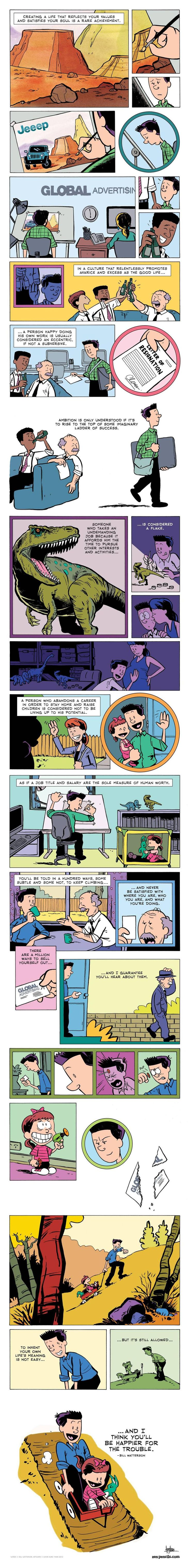 An incredible comic by Bill Watterson about the challenges and rewards of inventing your own life's meaning.