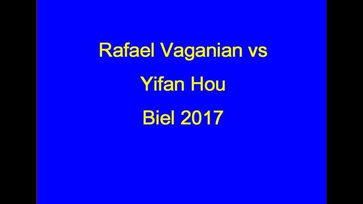 Rafael Vaganian vs Yifan Hou: Biel 2017