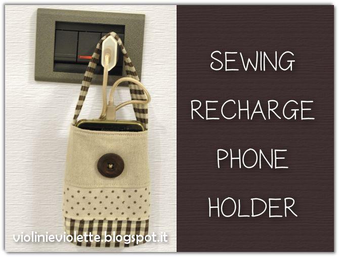 VIOLINI E VIOLETTE: sewing recharge phone holder